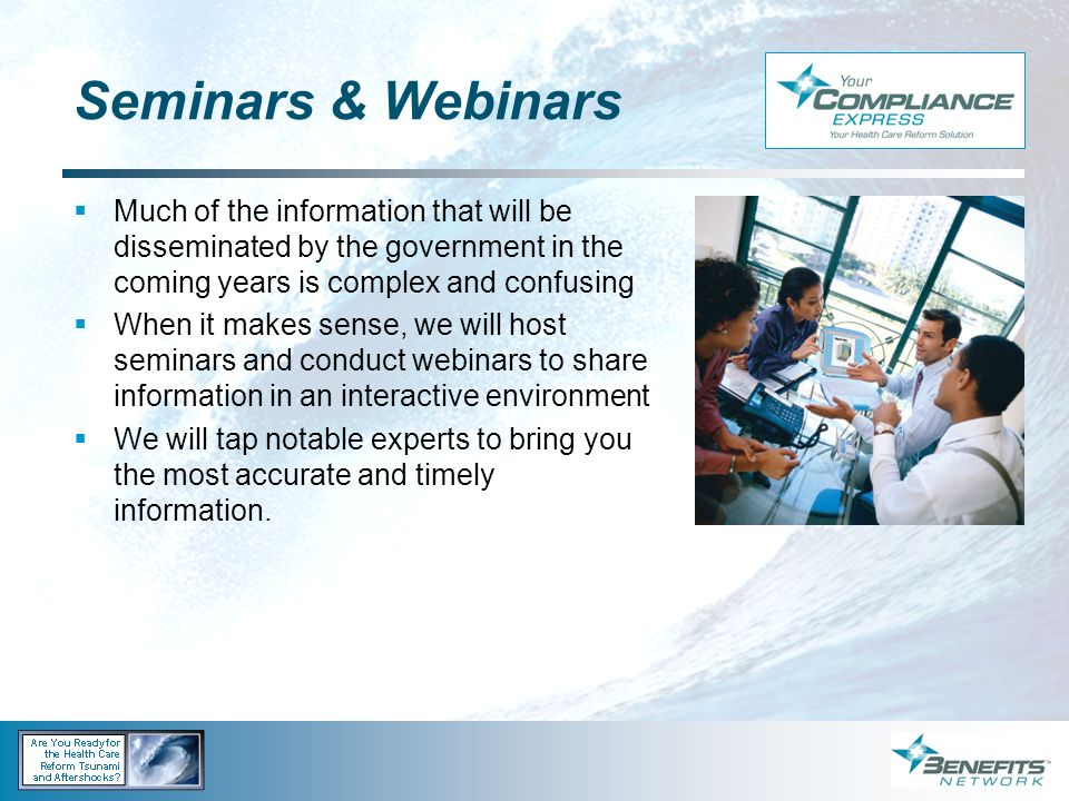 Seminars & Webinars Much of the information that will be disseminated by the government in the coming years is complex and confusing.