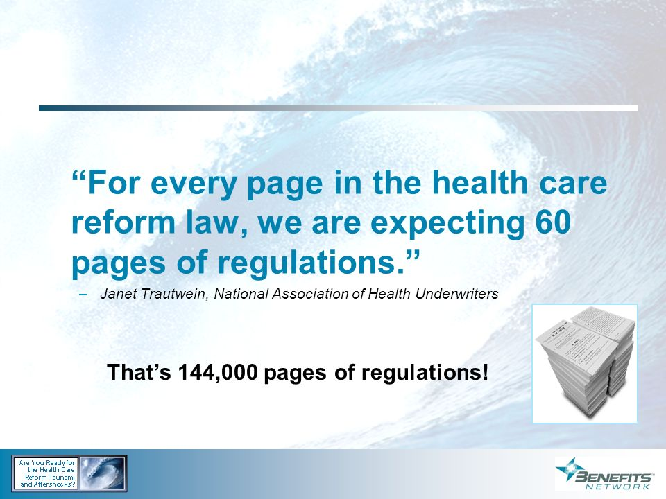 For every page in the health care reform law, we are expecting 60 pages of regulations.