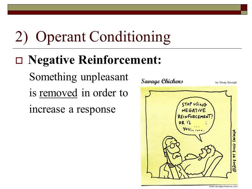 operant condition Now we turn to the second type of associative learning, operant conditioning in operant conditioning, organisms learn to associate a behavior and its consequence.