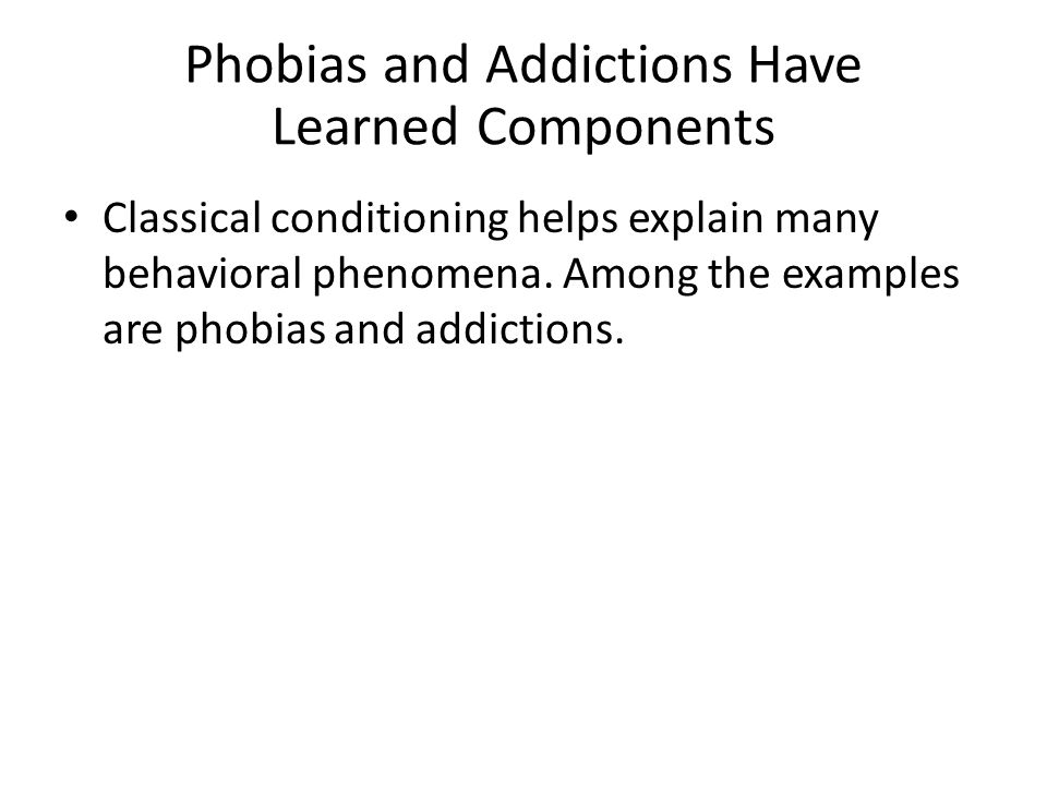 Phobias and Addictions Have Learned Components