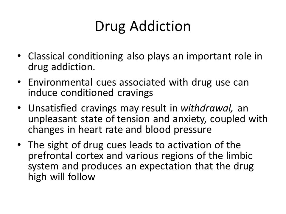 Drug Addiction Classical conditioning also plays an important role in drug addiction.