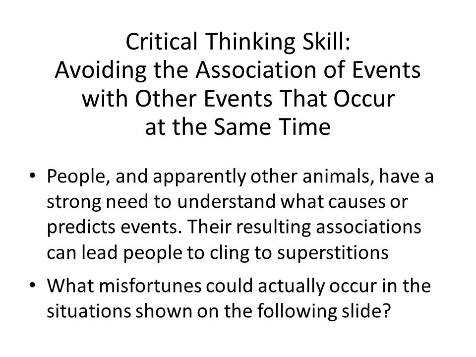 Critical Thinking Skill: Avoiding the Association of Events with Other Events That Occur at the Same Time