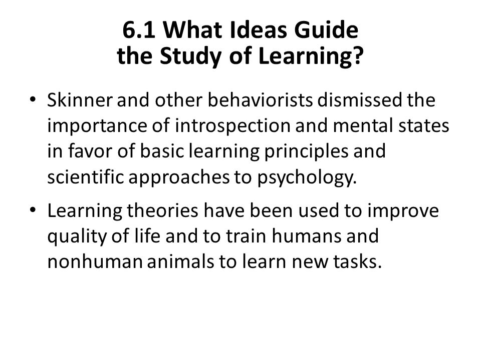 6.1 What Ideas Guide the Study of Learning