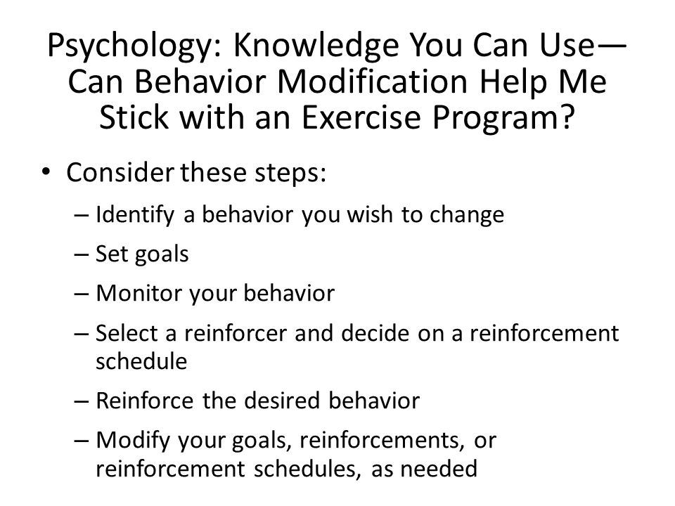 Psychology: Knowledge You Can Use—Can Behavior Modification Help Me Stick with an Exercise Program