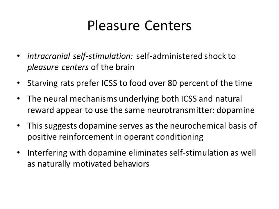 Pleasure Centers intracranial self-stimulation: self-administered shock to pleasure centers of the brain.