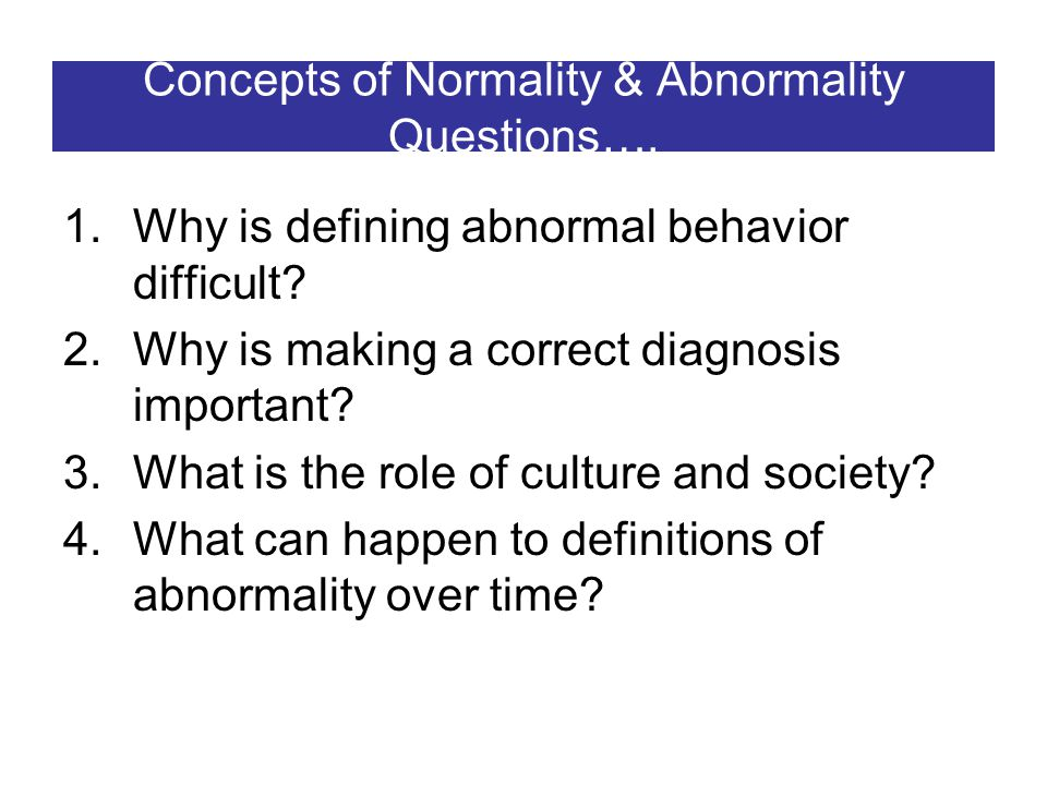 abnormality and normality concepts This lesson looks at the learning objective: examine the concepts of normality and abnormality this is usually how i start the unit on abnormal psychology below you will find a series of activities and then some notes for students.