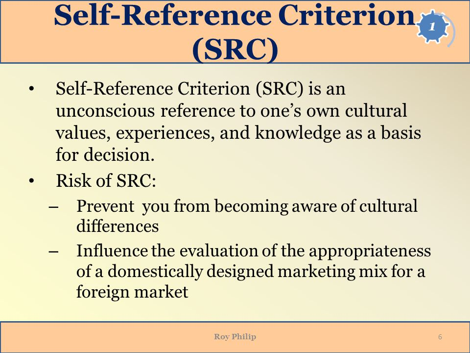 advantages of self reference criterion in international business Show the importance of one's self-reference criterion in assessing international issues 6 illustrate the stages of becoming international and the international marketing concepts used in.