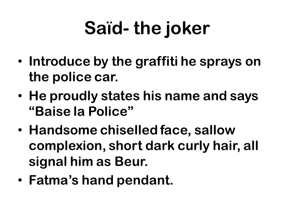 Saïd- the joker Introduce by the graffiti he sprays on the police car.