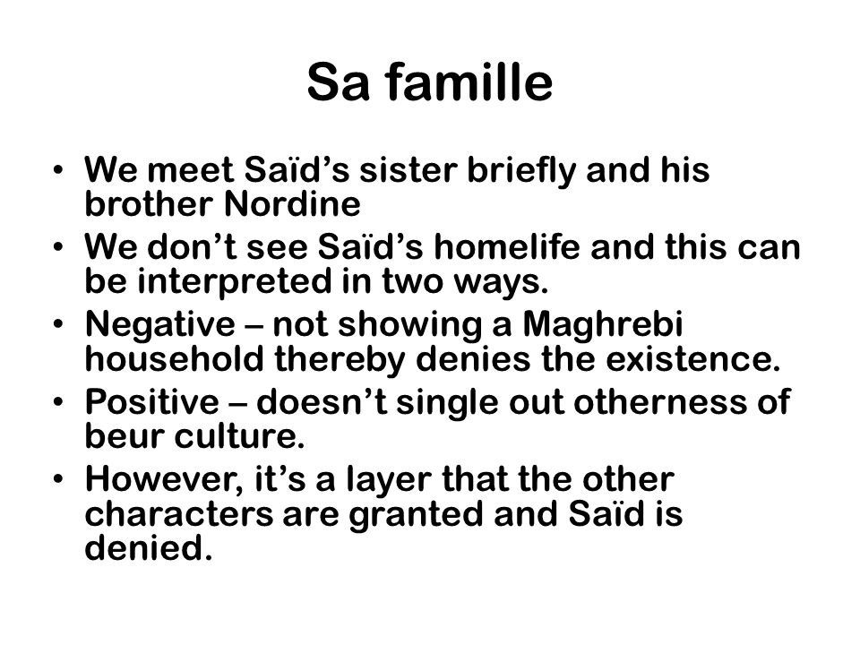 Sa famille We meet Saïd's sister briefly and his brother Nordine