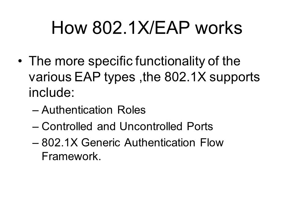 How 802.1X/EAP works The more specific functionality of the various EAP types ,the 802.1X supports include: