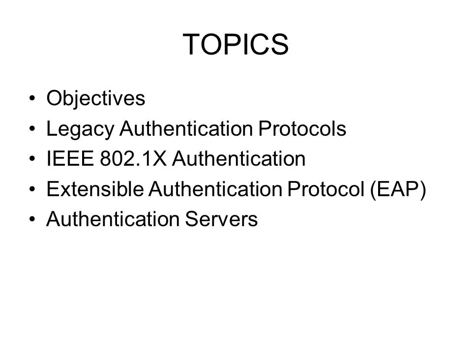 TOPICS Objectives Legacy Authentication Protocols