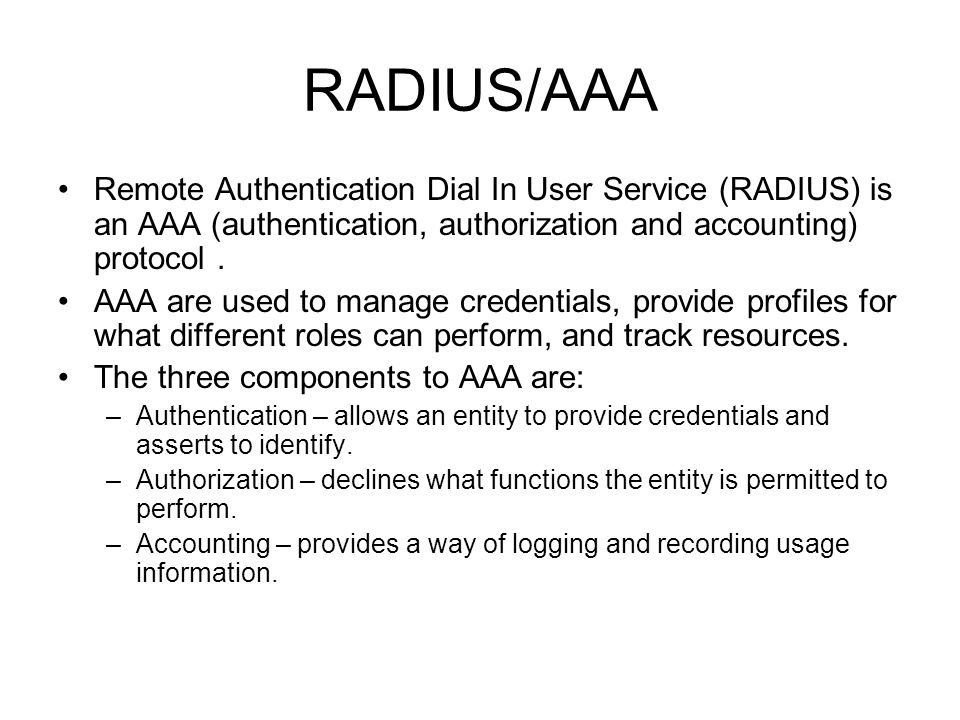 RADIUS/AAA Remote Authentication Dial In User Service (RADIUS) is an AAA (authentication, authorization and accounting) protocol .