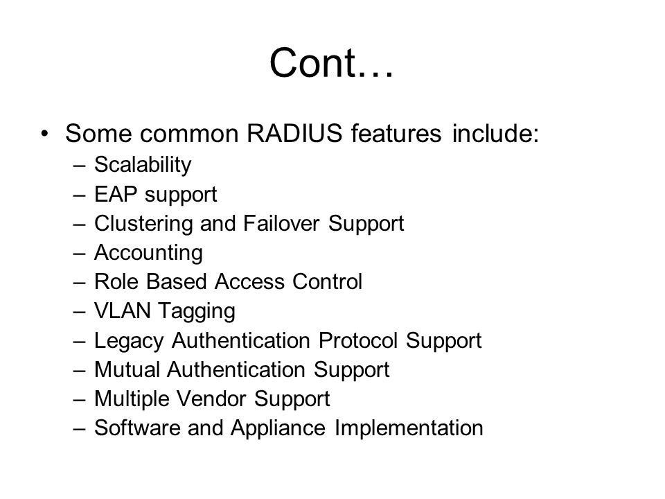 Cont… Some common RADIUS features include: Scalability EAP support