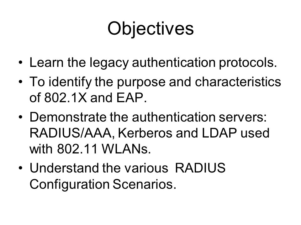 Objectives Learn the legacy authentication protocols.