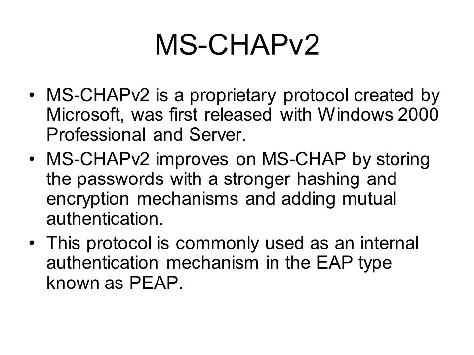 MS-CHAPv2 MS-CHAPv2 is a proprietary protocol created by Microsoft, was first released with Windows 2000 Professional and Server.
