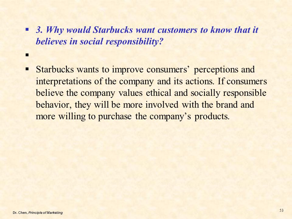 starbucks ethical behavior The ethical foundations of starbucks and humana executive summary this paper examines the ethical foundations of two companies operating in very different markets starbucks' is a chain of coffeehouses specializing in gourmet coffee lines.