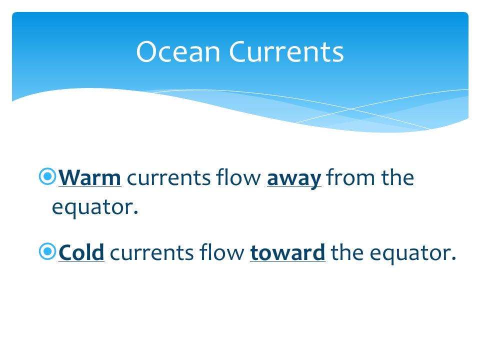 Ocean Currents Warm currents flow away from the equator.