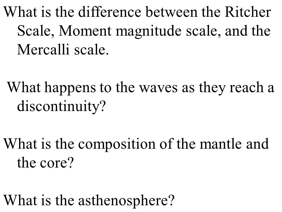What is the difference between the Ritcher Scale, Moment magnitude scale, and the Mercalli scale.