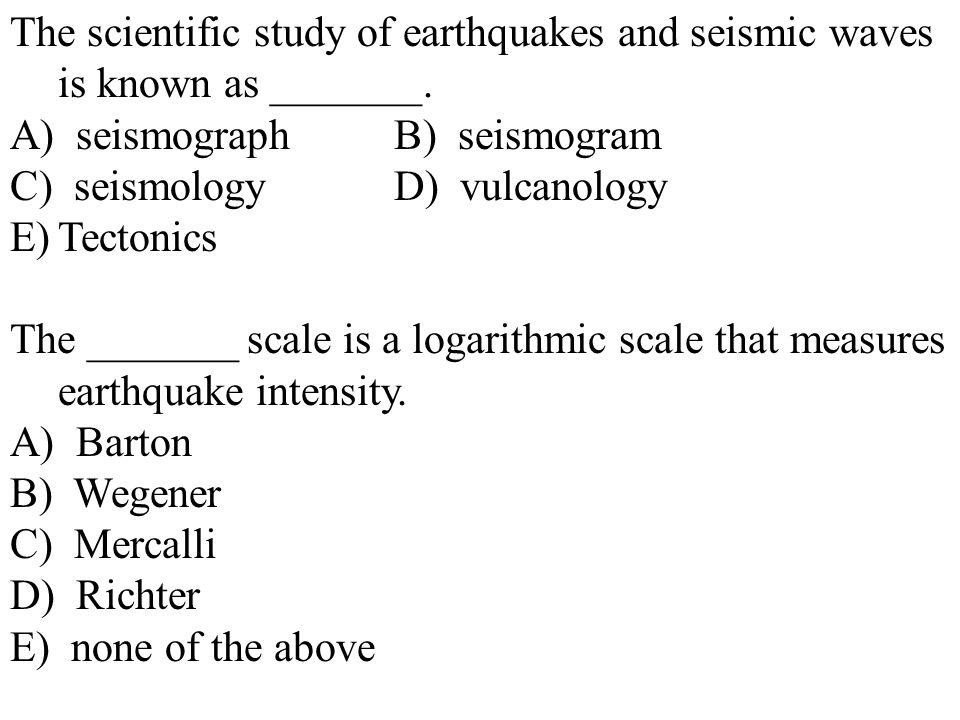 The scientific study of earthquakes and seismic waves is known as _______.
