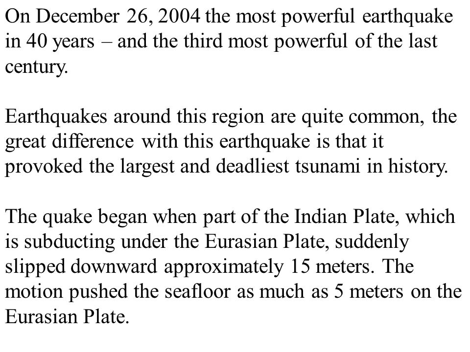 On December 26, 2004 the most powerful earthquake in 40 years – and the third most powerful of the last century.