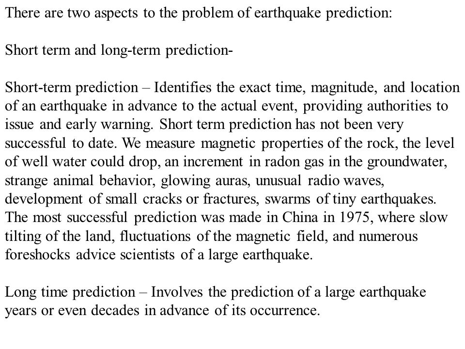 There are two aspects to the problem of earthquake prediction:
