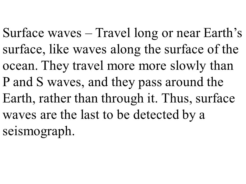 Surface waves – Travel long or near Earth's surface, like waves along the surface of the ocean.