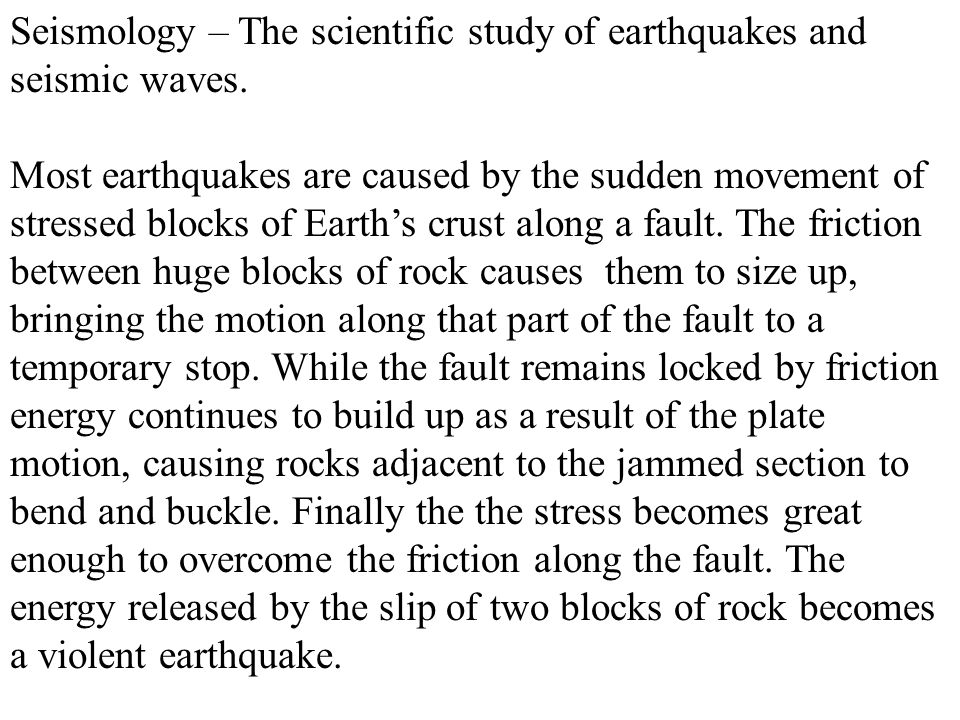 Seismology – The scientific study of earthquakes and seismic waves.