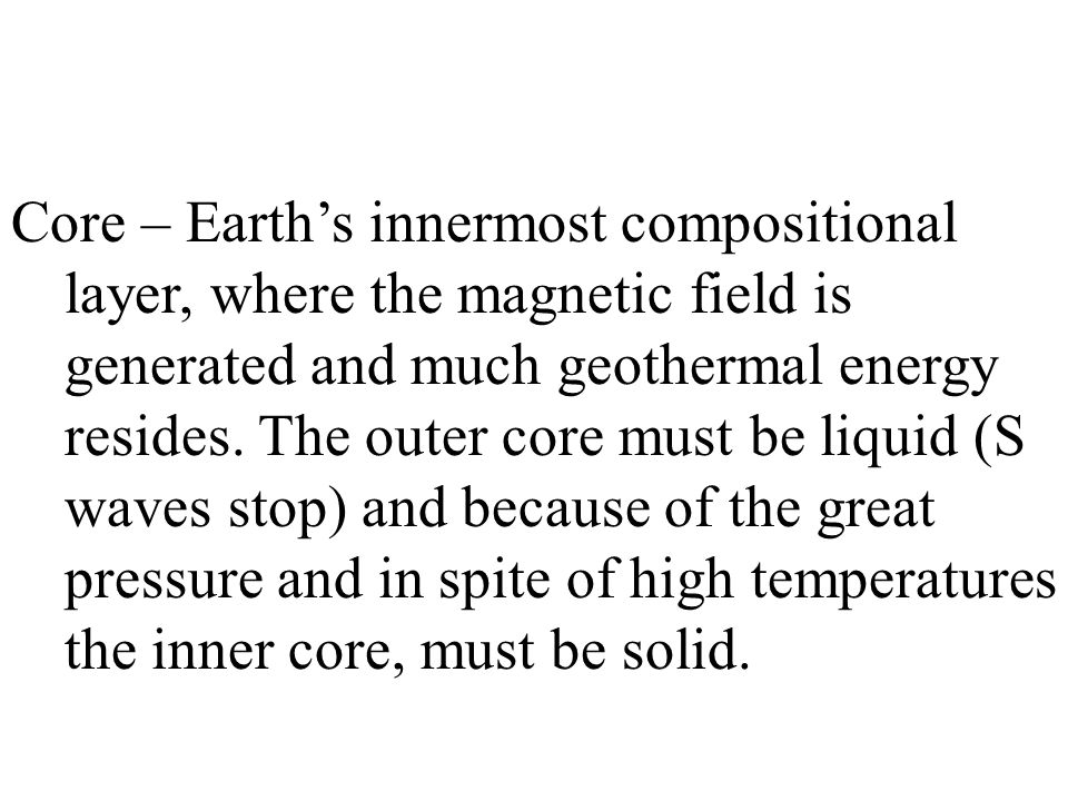 Core – Earth's innermost compositional layer, where the magnetic field is generated and much geothermal energy resides.