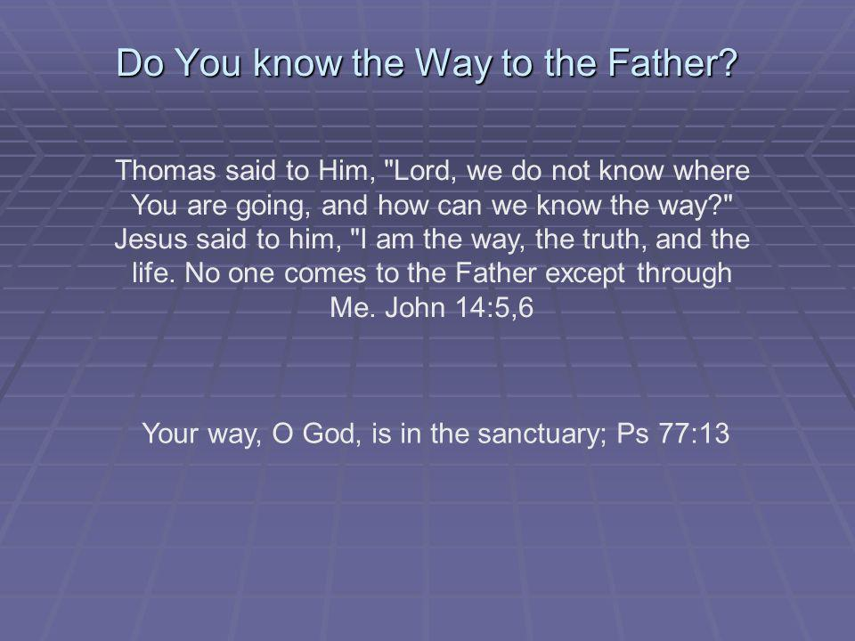 Do You know the Way to the Father