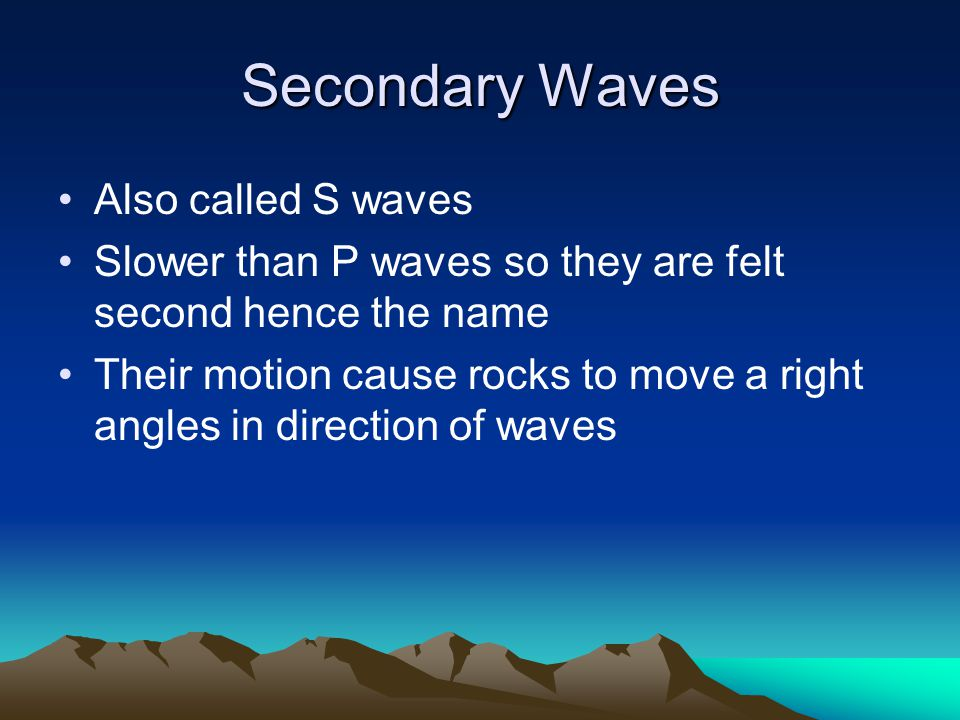 Secondary Waves Also called S waves
