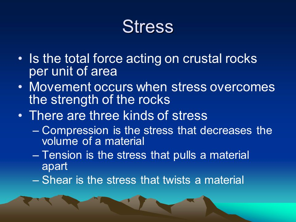 Stress Is the total force acting on crustal rocks per unit of area