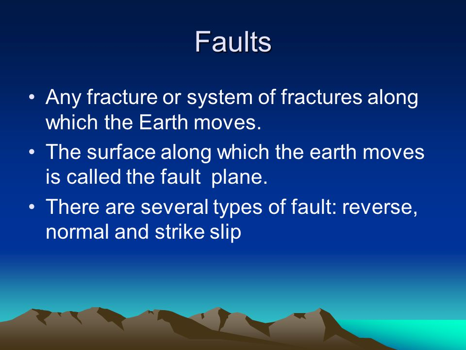 Faults Any fracture or system of fractures along which the Earth moves. The surface along which the earth moves is called the fault plane.