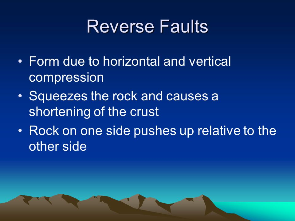 Reverse Faults Form due to horizontal and vertical compression