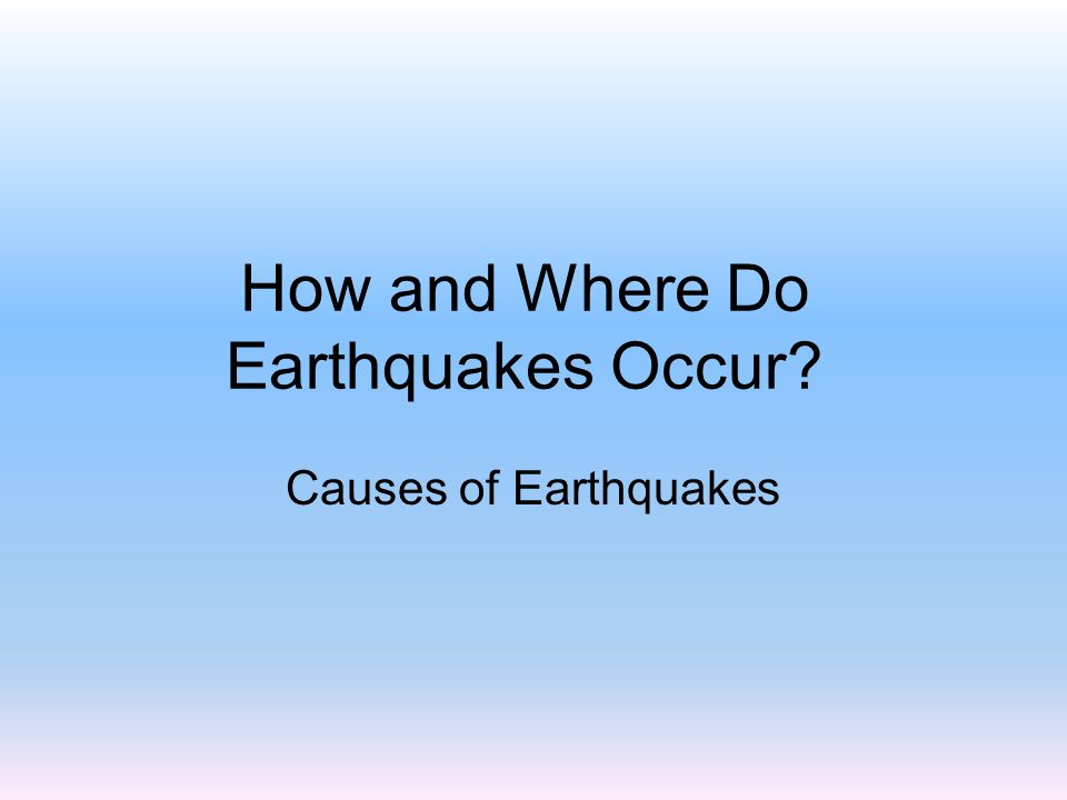 How and Where Do Earthquakes Occur