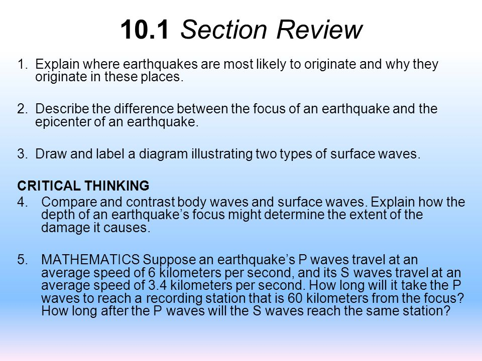10.1 Section Review Explain where earthquakes are most likely to originate and why they originate in these places.