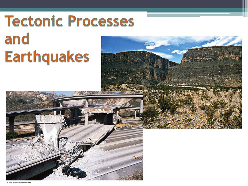 Tectonic Processes and Earthquakes