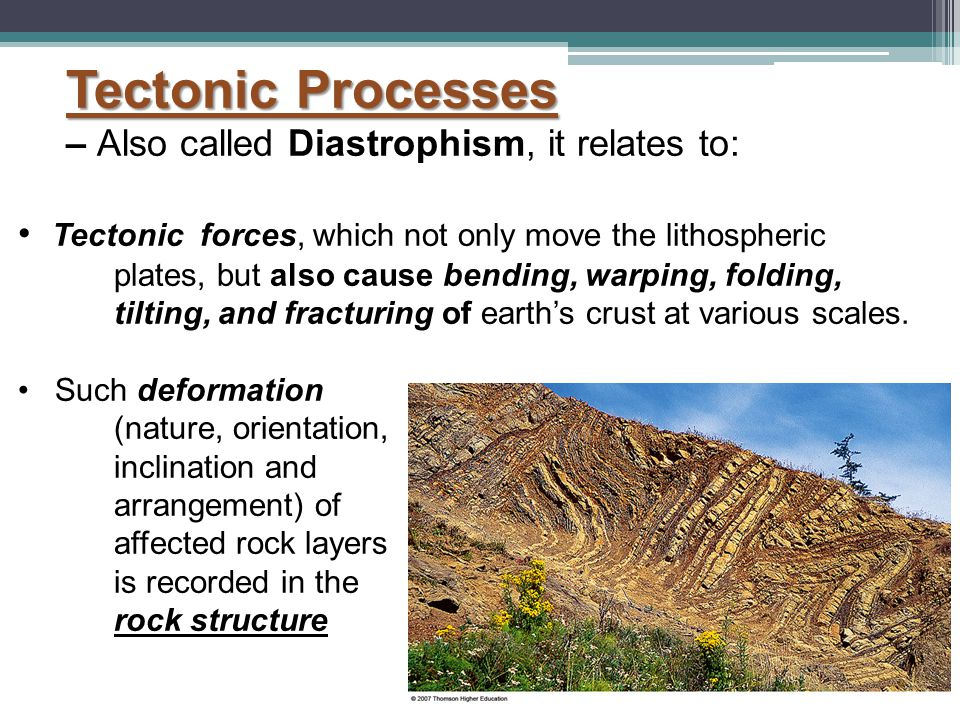 Tectonic Processes – Also called Diastrophism, it relates to: