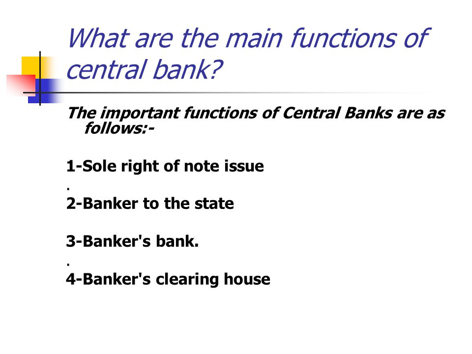 the main functions of central banking The central bank control the issue of notes and coins the power to control the amount of credit-money created by banks central bank has also some control.