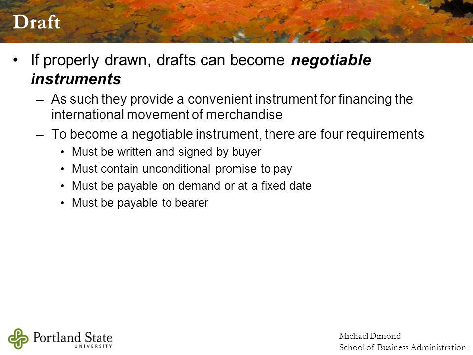 Draft If properly drawn, drafts can become negotiable instruments