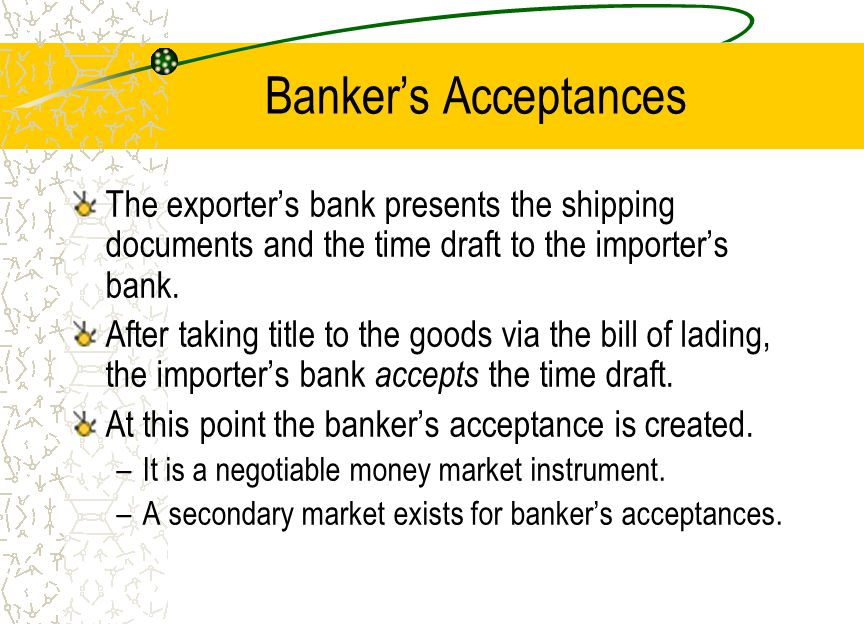 Banker's Acceptances Banker's acceptances can be held to maturity by the exporter.