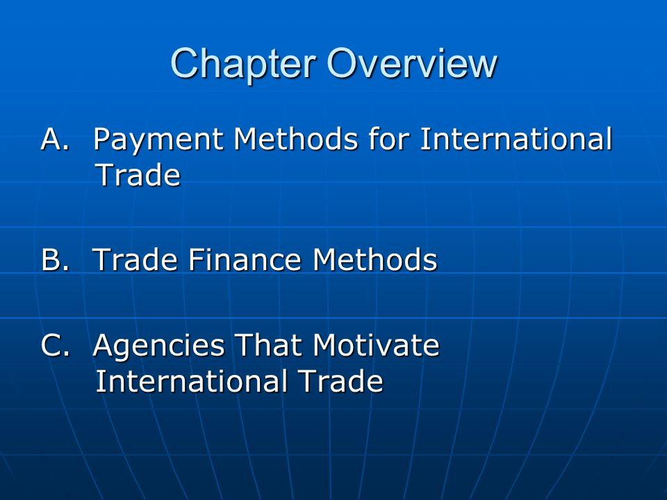 Chapter Overview A. Payment Methods for International Trade
