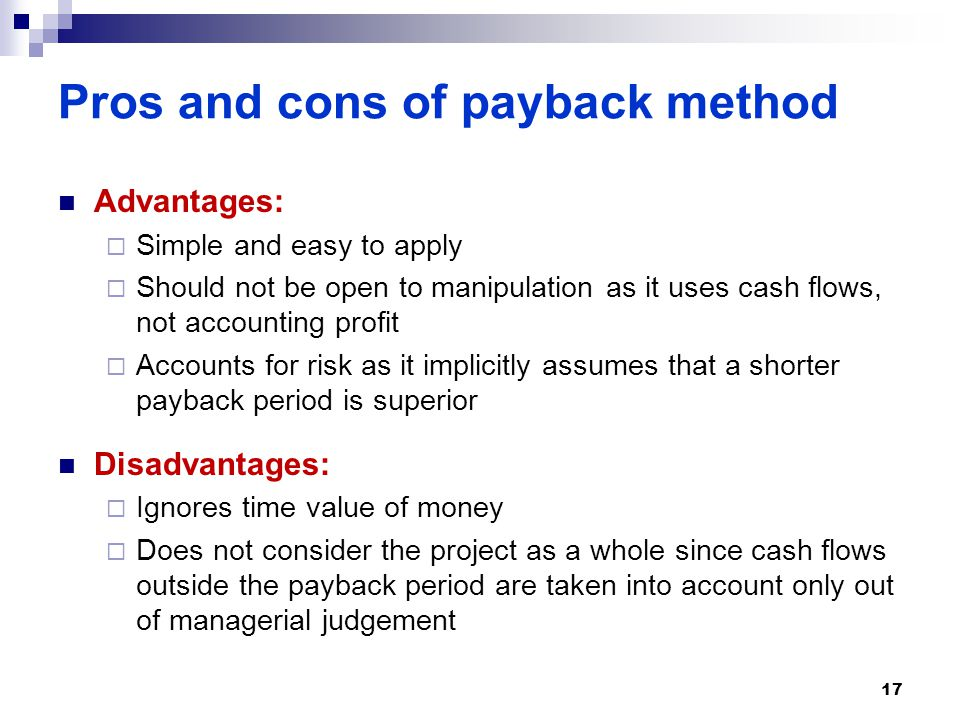 weaknesses of payback method The main advantages and disadvantages of using payback as a method of investment appraisal are as follows: advantages of payback simple and easy to calculate + easy to understand the results.