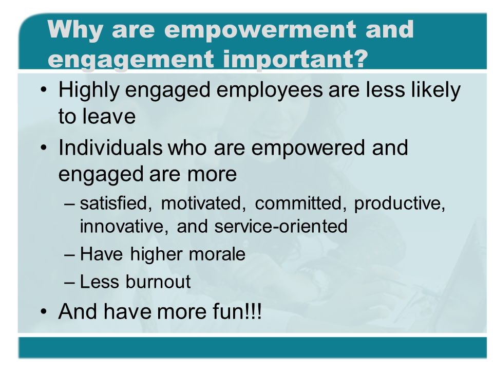 the importance of ownership in employee empowerment 10 ways to encourage employees to take ownership in their work every employee who works for you will eventually arrive at a crucial intersection, if they haven't already at that point, you hope they turn right and buy-in to your leadership and the vision and values of your company.