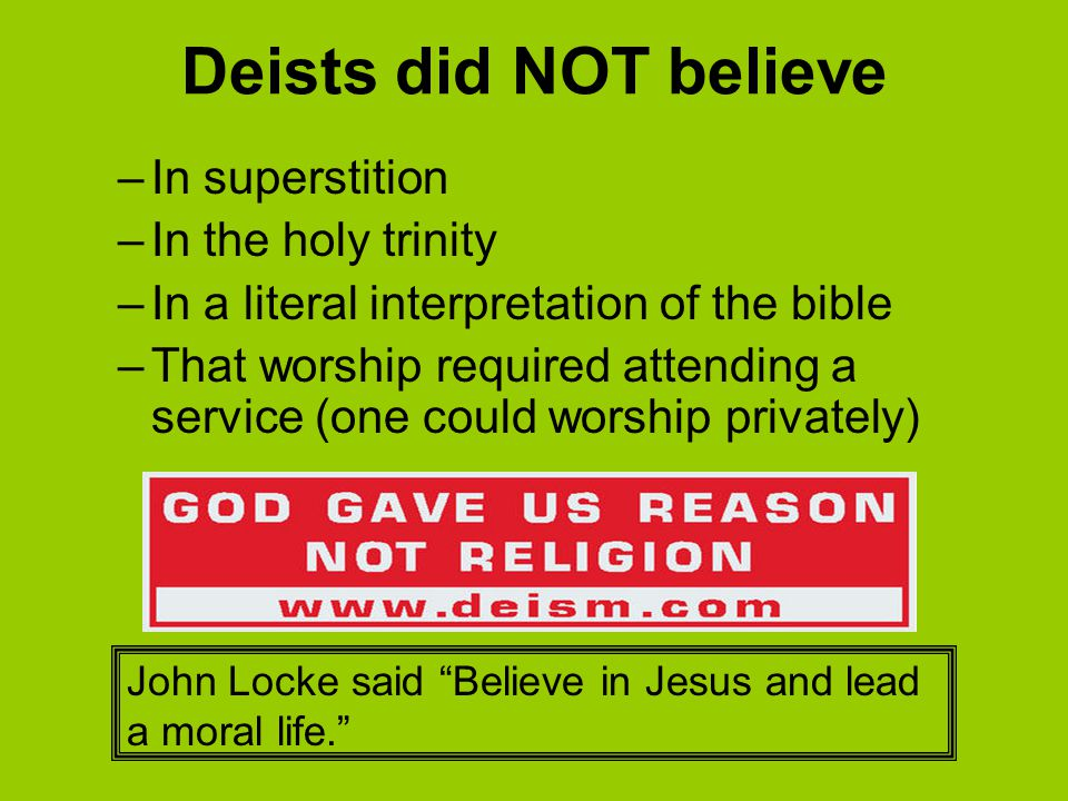 Deists did NOT believe In superstition In the holy trinity