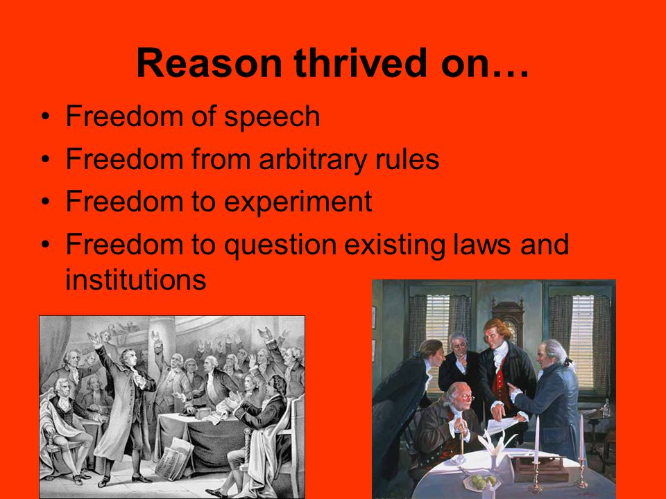 Reason thrived on… Freedom of speech Freedom from arbitrary rules