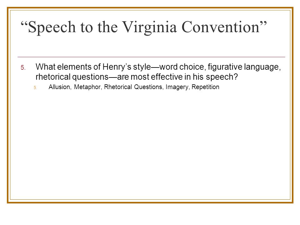 speech to the virginia convention Patrick henry's speech to the virginia house of burgesses, richmond, virginia  march 23, 1775 by patrick henry additional information year published: 1817.