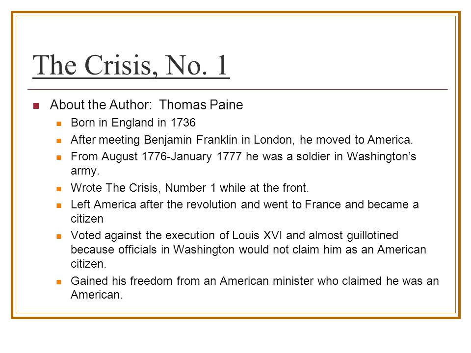 summary of crisis no 1 by thomas paine Thomas paine, the american crisis (no 1) (december 1776) it was the darkest  hour in the american revolution when fort lee in new jersey.