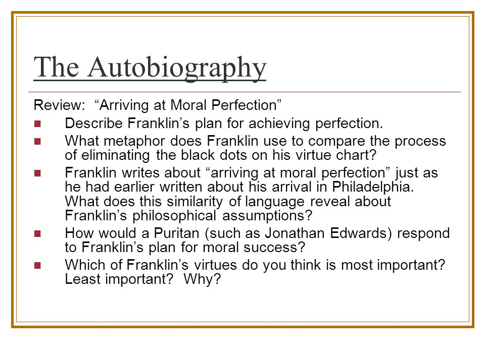 the moral perfection an analysis of benjamin franklins autobiography arriving at perfection Benjamin franklin (1706-1790) the autobiography of benjamin franklin it was about this time i conceiv'd the bold and arduous project of arriving at moral perfection.