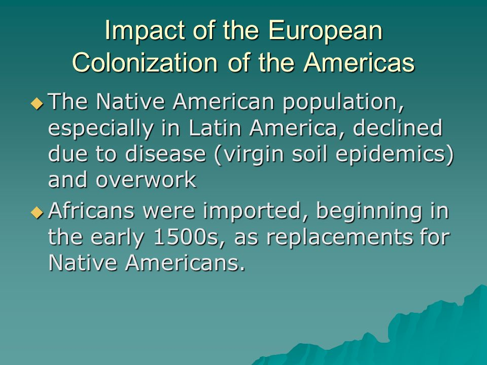 the influence of american indians on the european colonization Native americans had inherited the land now called america and eventually their lives were destroyed due to european colonization when the europeans arrived and settled, they changed the native american way of life for the worst these changes were caused by a number of factors including disease .