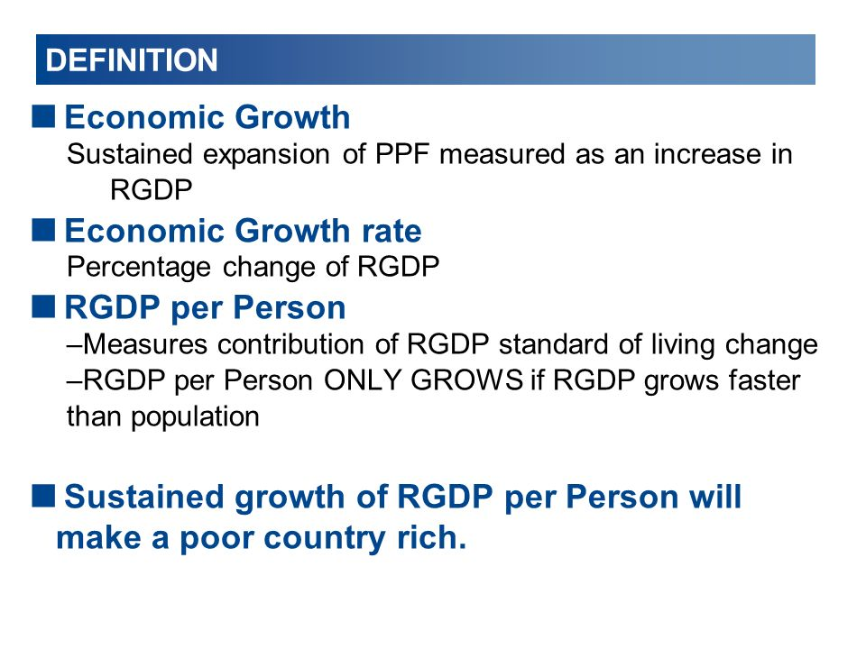 Sustained growth of RGDP per Person will make a poor country rich.